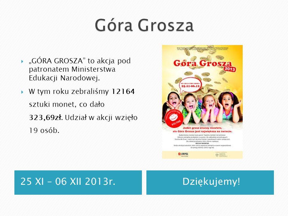 Góra Grosza 25 XI – 06 XII 2013r. Dziękujemy!