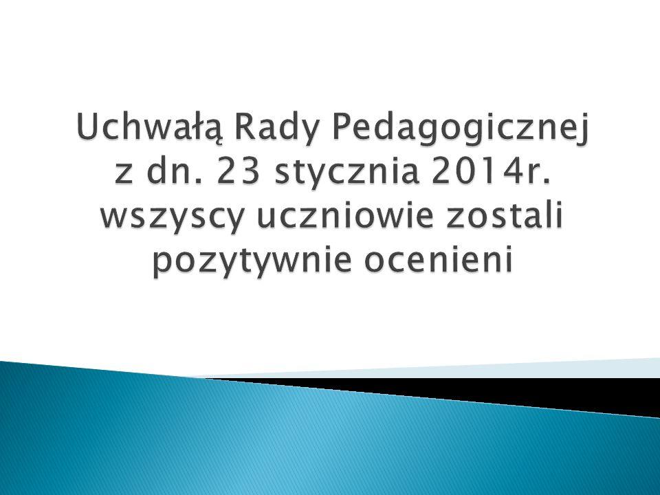 Uchwałą Rady Pedagogicznej z dn. 23 stycznia 2014r