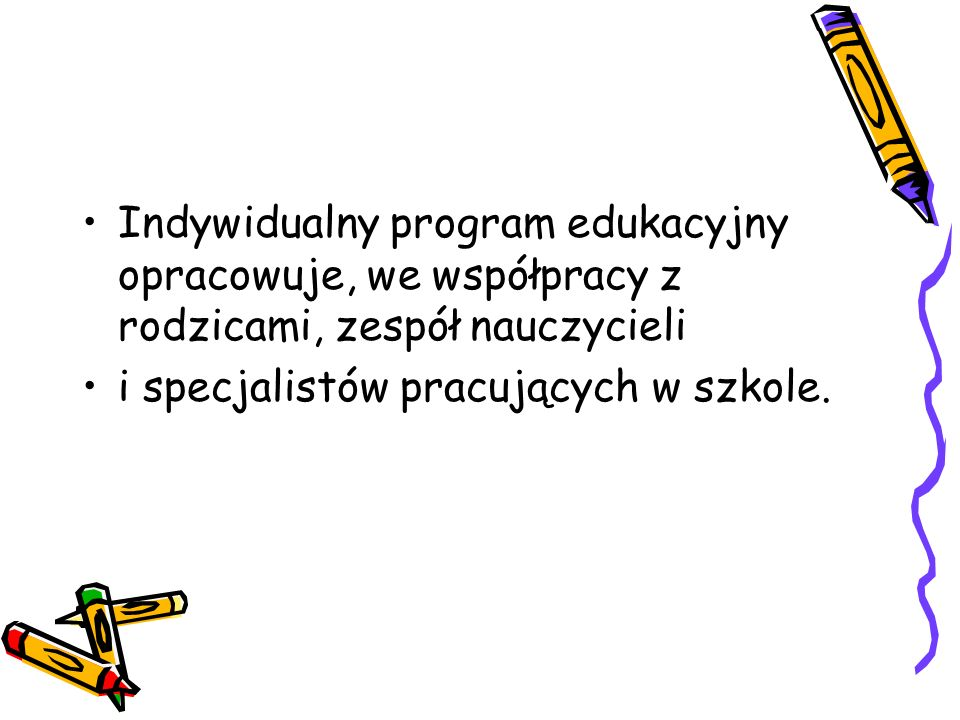 Indywidualny program edukacyjny opracowuje, we współpracy z rodzicami, zespół nauczycieli