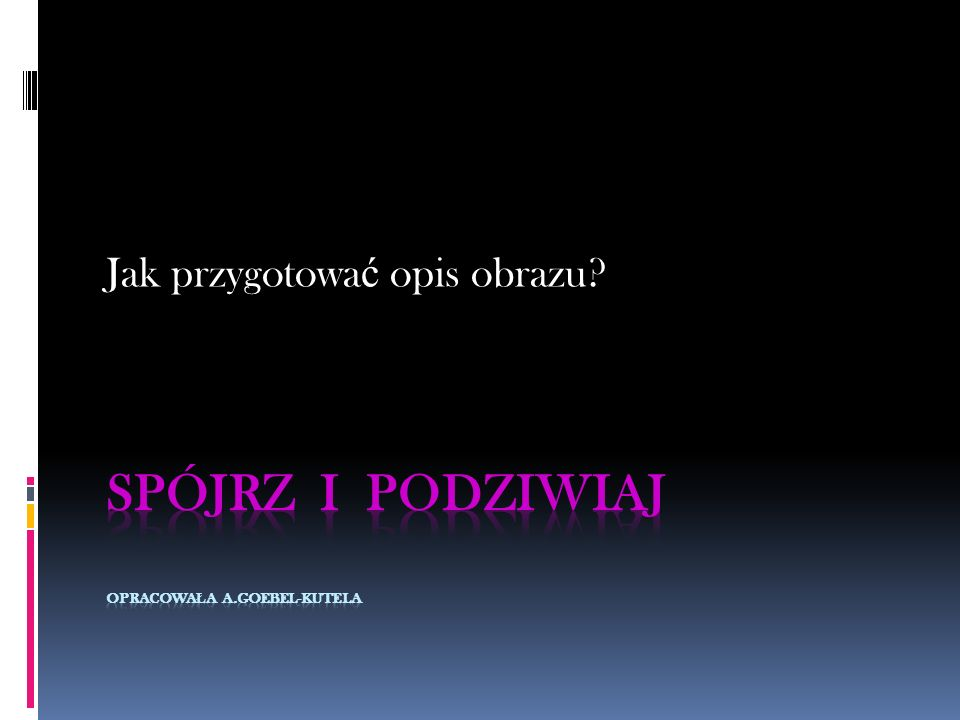 SPÓJRZ I PODZIWIAJ opracowała A.Goebel-Kutela