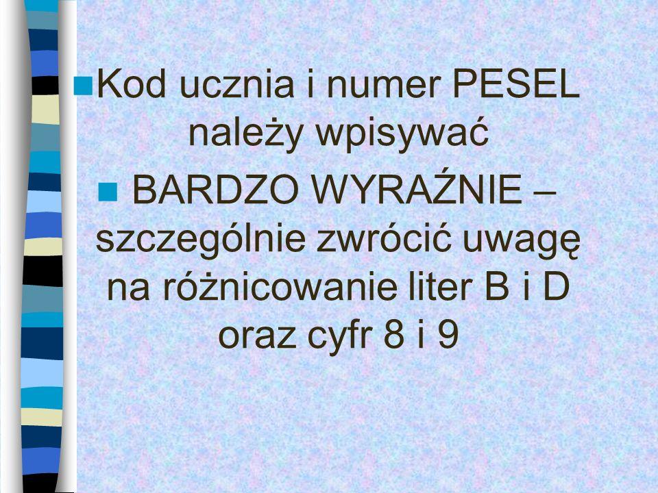 Kod ucznia i numer PESEL należy wpisywać