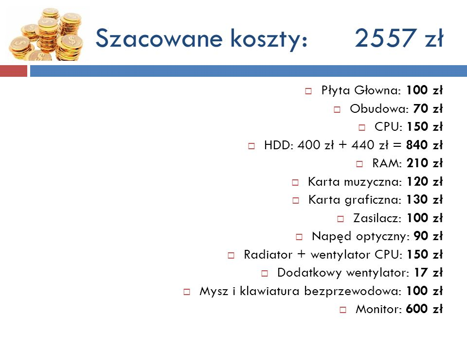 Szacowane koszty: 2557 zł Płyta Głowna: 100 zł Obudowa: 70 zł