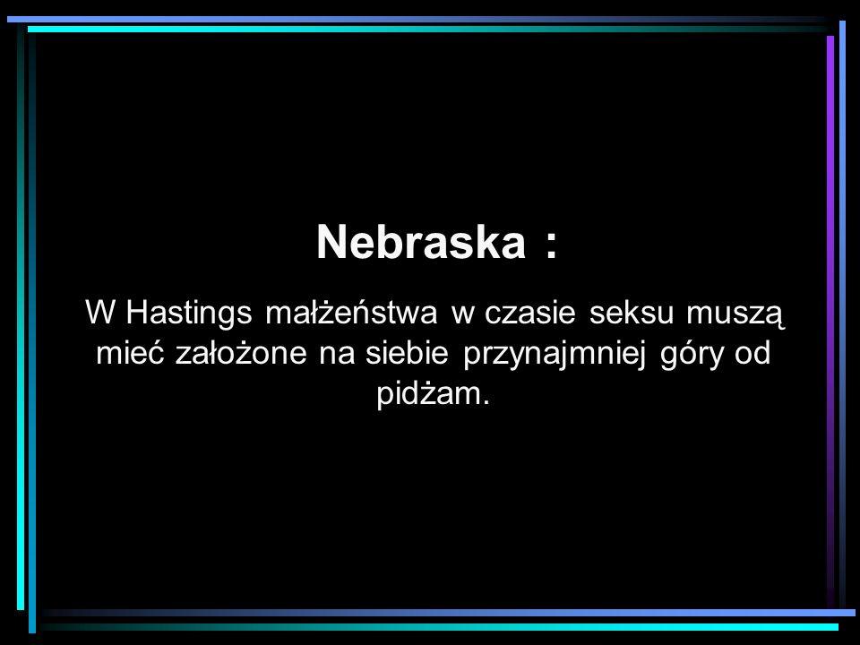 Nebraska : W Hastings małżeństwa w czasie seksu muszą mieć założone na siebie przynajmniej góry od pidżam.