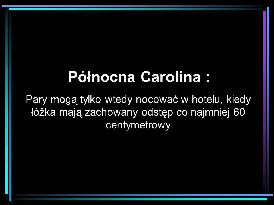 Północna Carolina : Pary mogą tylko wtedy nocować w hotelu, kiedy łóżka mają zachowany odstęp co najmniej 60 centymetrowy.