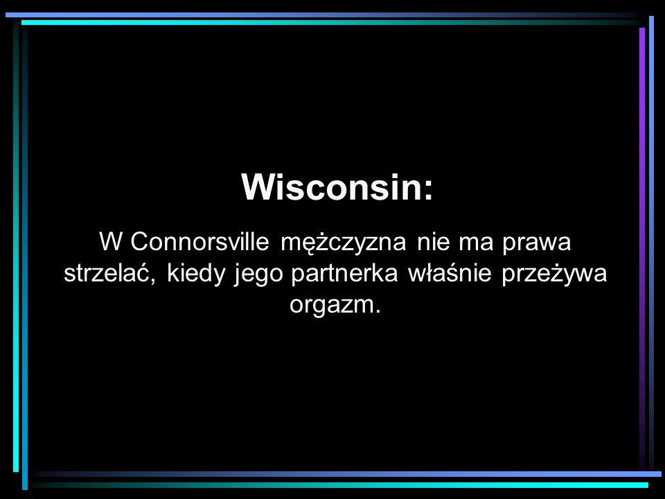 Wisconsin: W Connorsville mężczyzna nie ma prawa strzelać, kiedy jego partnerka właśnie przeżywa orgazm.