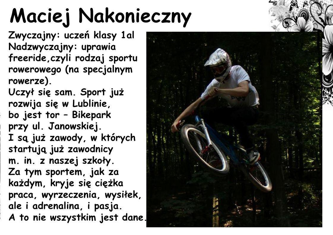 Maciej Nakonieczny Zwyczajny: uczeń klasy 1al Nadzwyczajny: uprawia