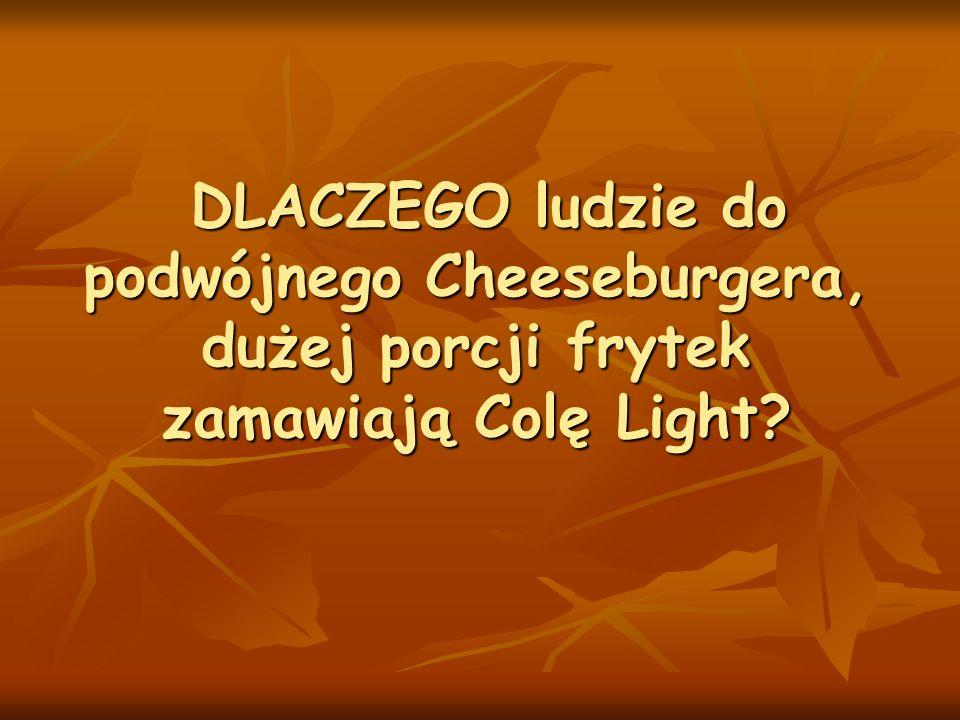DLACZEGO ludzie do podwójnego Cheeseburgera, dużej porcji frytek zamawiają Colę Light