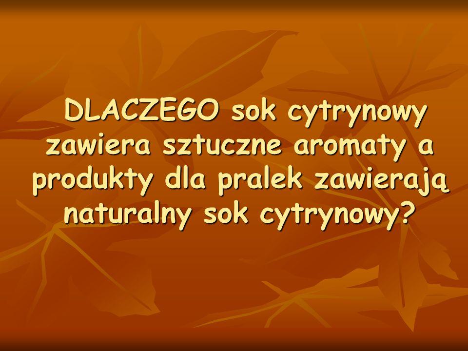 DLACZEGO sok cytrynowy zawiera sztuczne aromaty a produkty dla pralek zawierają naturalny sok cytrynowy