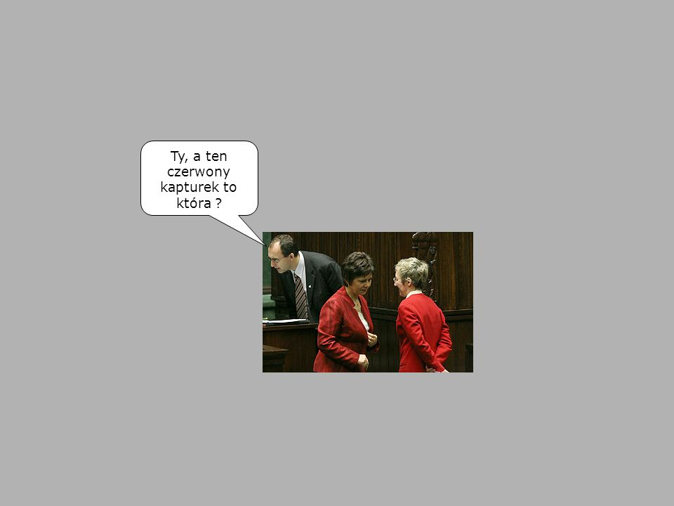 Ty, a ten czerwony kapturek to która