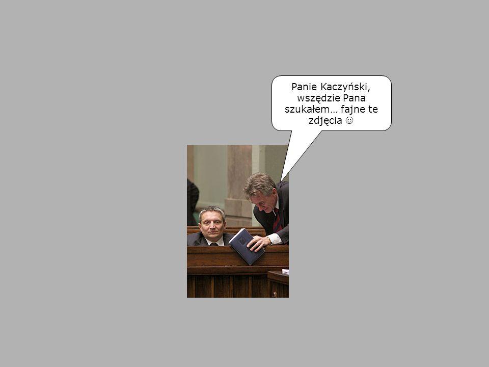 Panie Kaczyński, wszędzie Pana szukałem… fajne te zdjęcia 