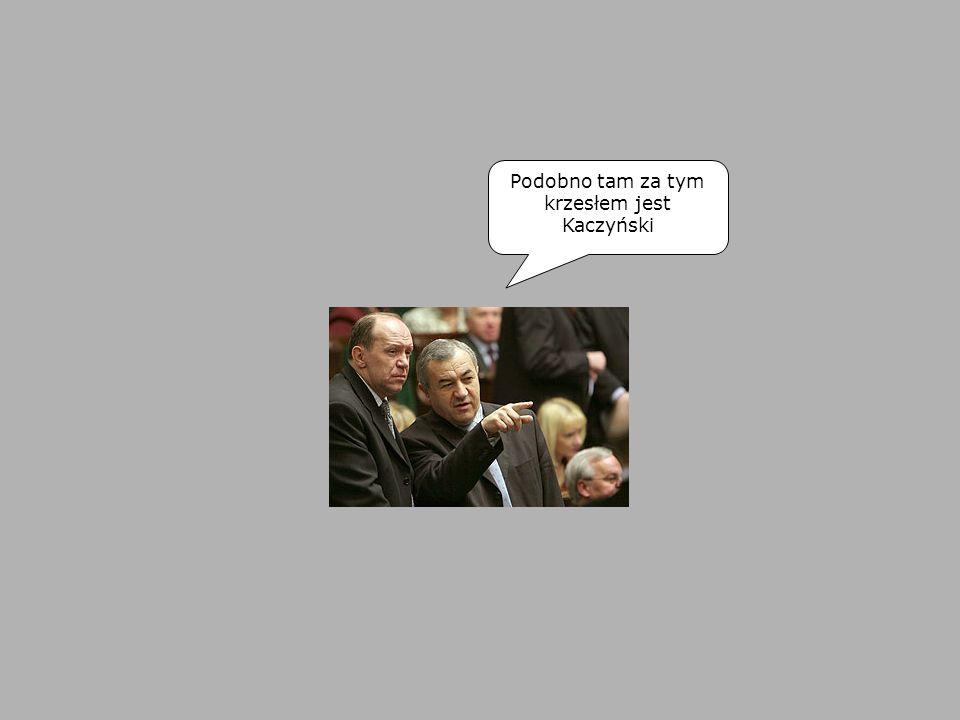 Podobno tam za tym krzesłem jest Kaczyński