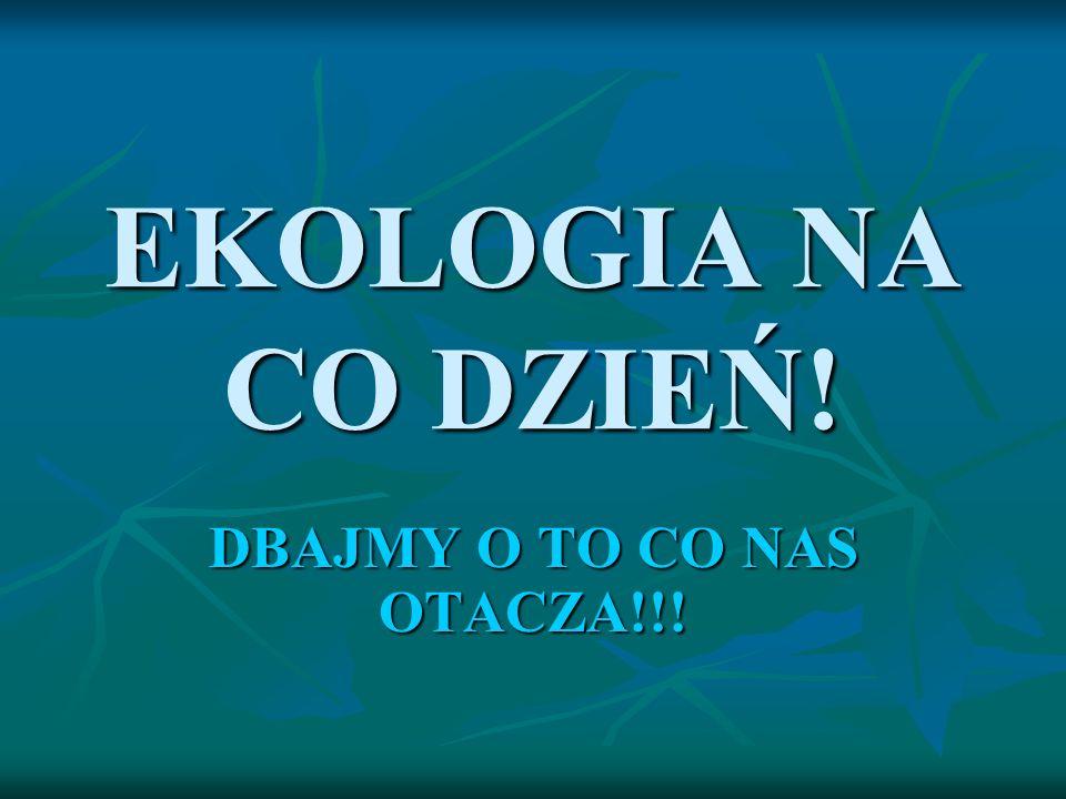 DBAJMY O TO CO NAS OTACZA!!!