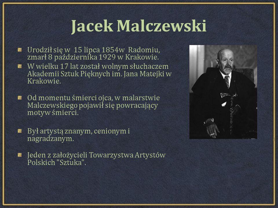 Jacek Malczewski Urodził się w 15 lipca 1854w Radomiu, zmarł 8 października 1929 w Krakowie.