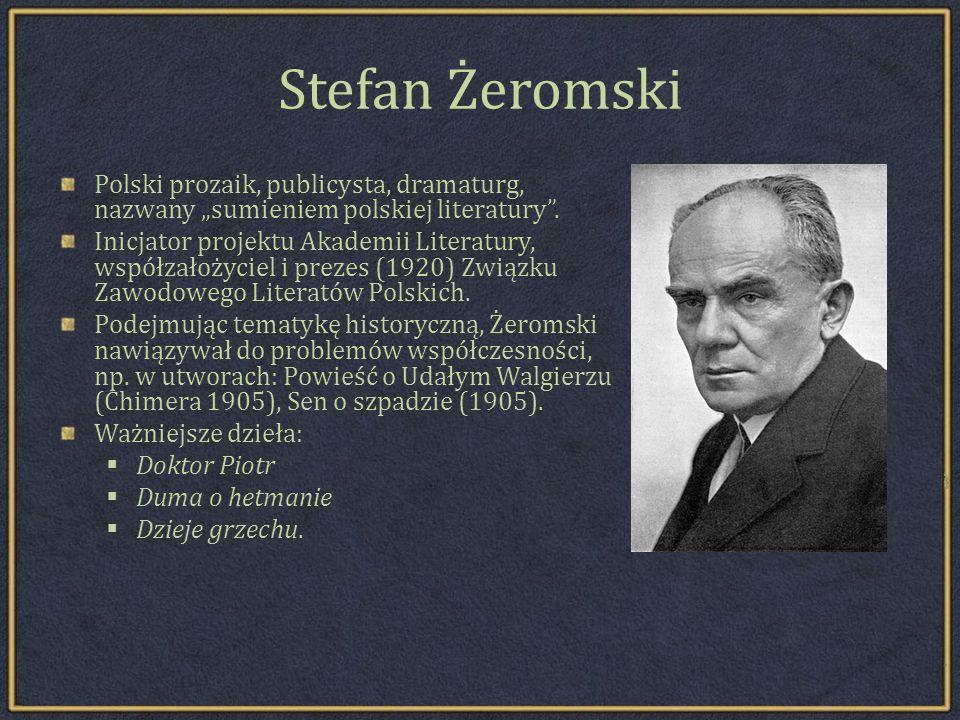 """Stefan Żeromski Polski prozaik, publicysta, dramaturg, nazwany """"sumieniem polskiej literatury ."""