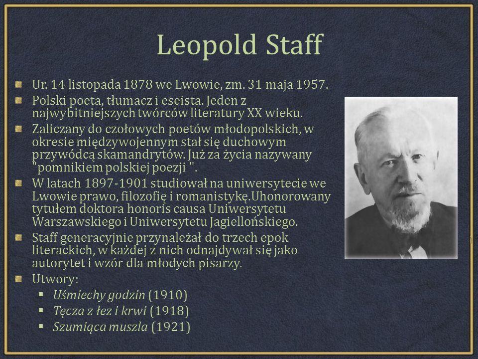 Leopold Staff Ur. 14 listopada 1878 we Lwowie, zm. 31 maja 1957.