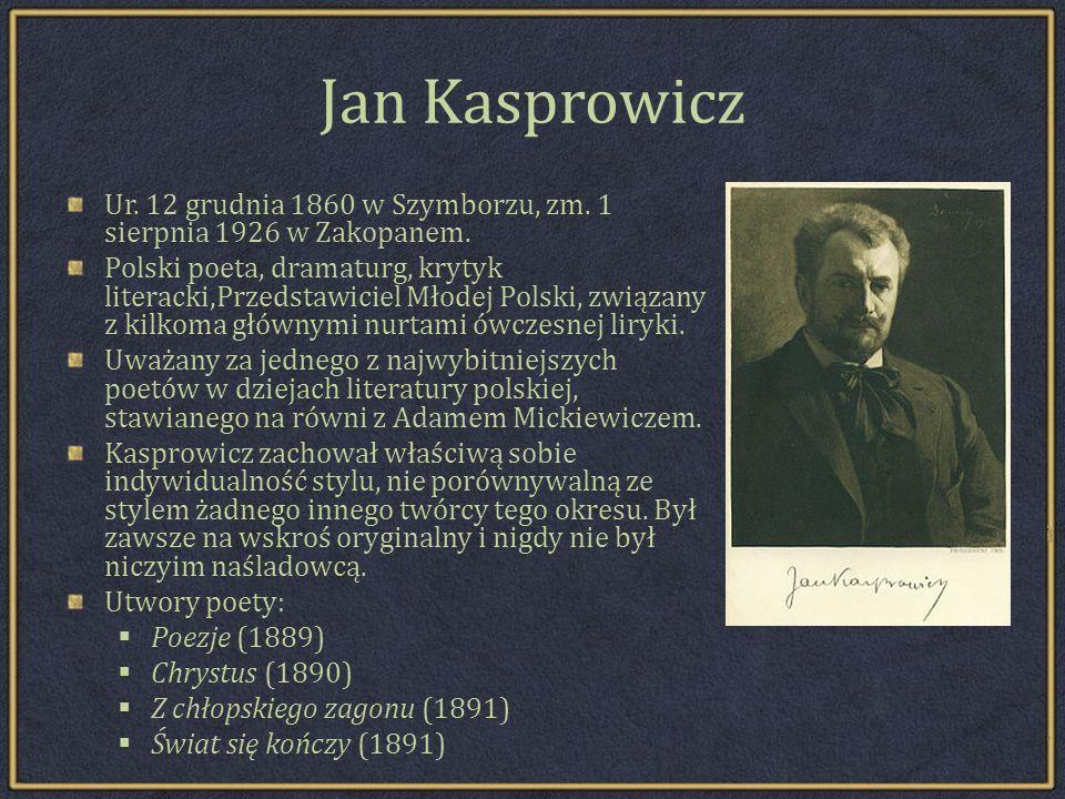 Jan Kasprowicz Ur. 12 grudnia 1860 w Szymborzu, zm. 1 sierpnia 1926 w Zakopanem.