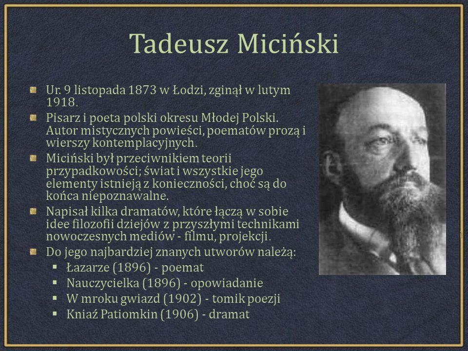 Tadeusz Miciński Ur. 9 listopada 1873 w Łodzi, zginął w lutym 1918.