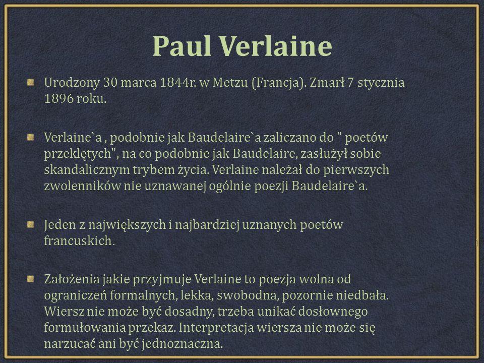 Paul Verlaine Urodzony 30 marca 1844r. w Metzu (Francja). Zmarł 7 stycznia 1896 roku.