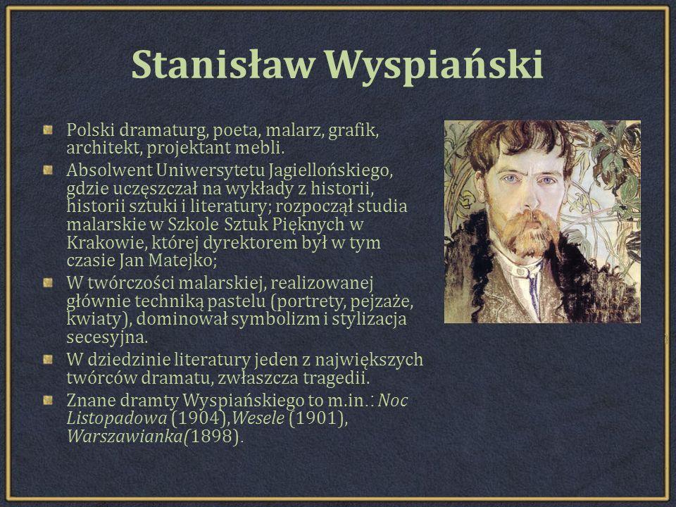 Stanisław Wyspiański Polski dramaturg, poeta, malarz, grafik, architekt, projektant mebli.