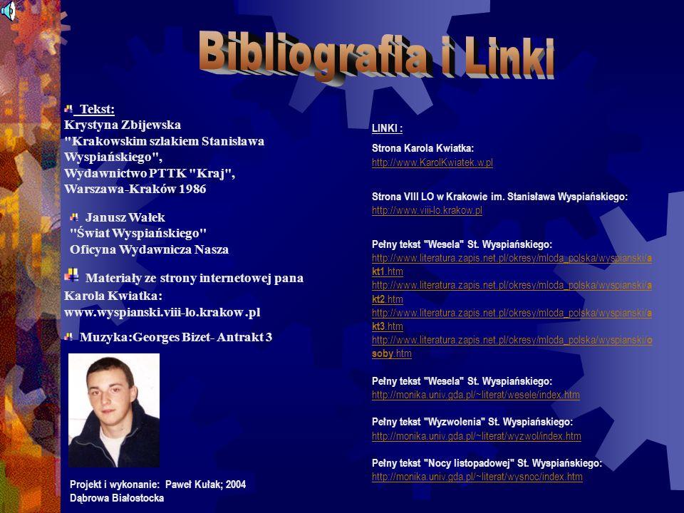Bibliografia i Linki Tekst: Krystyna Zbijewska Krakowskim szlakiem Stanisława Wyspiańskiego , Wydawnictwo PTTK Kraj , Warszawa-Kraków 1986.