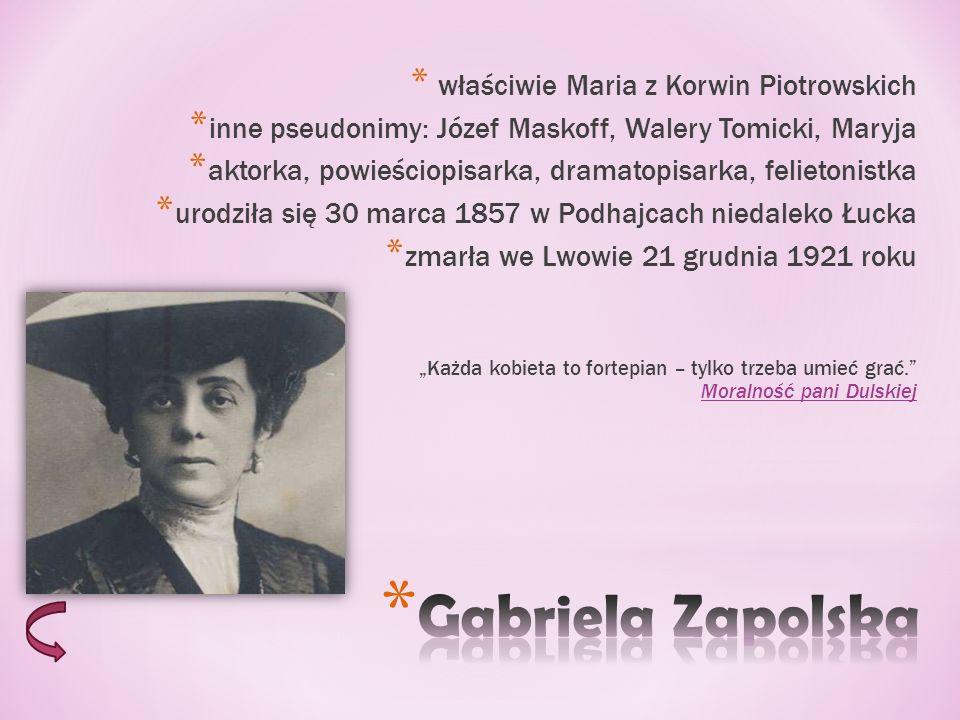 Gabriela Zapolska właściwie Maria z Korwin Piotrowskich
