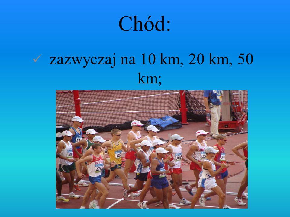 Chód: zazwyczaj na 10 km, 20 km, 50 km;
