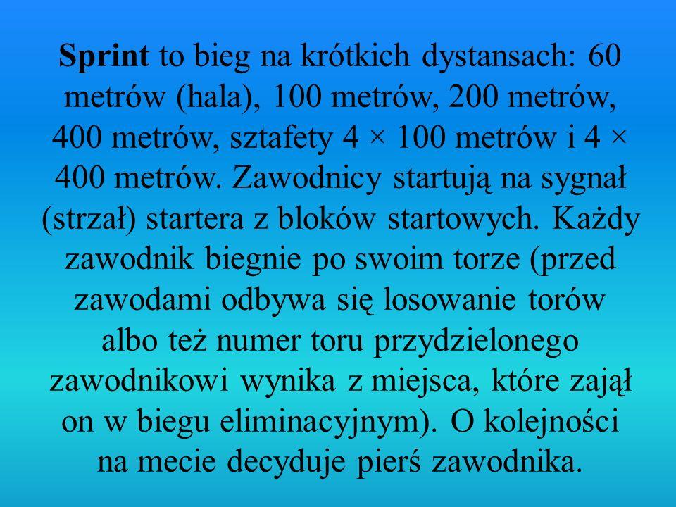 Sprint to bieg na krótkich dystansach: 60 metrów (hala), 100 metrów, 200 metrów, 400 metrów, sztafety 4 × 100 metrów i 4 × 400 metrów.