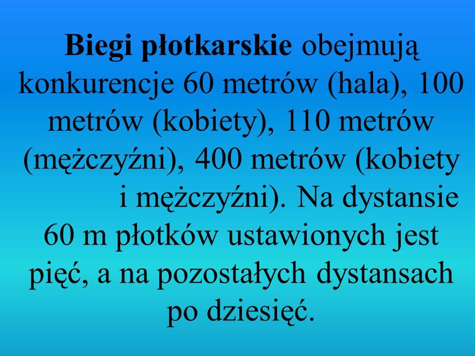 Biegi płotkarskie obejmują konkurencje 60 metrów (hala), 100 metrów (kobiety), 110 metrów (mężczyźni), 400 metrów (kobiety i mężczyźni).