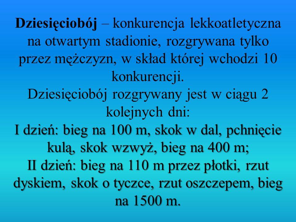 Dziesięciobój – konkurencja lekkoatletyczna na otwartym stadionie, rozgrywana tylko przez mężczyzn, w skład której wchodzi 10 konkurencji.