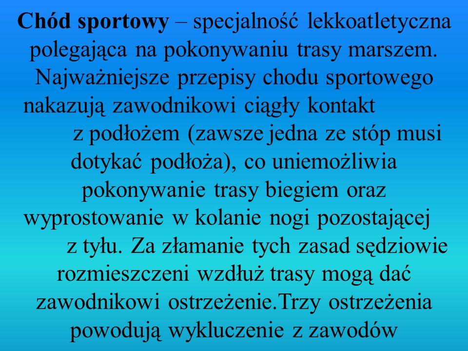 Chód sportowy – specjalność lekkoatletyczna polegająca na pokonywaniu trasy marszem.