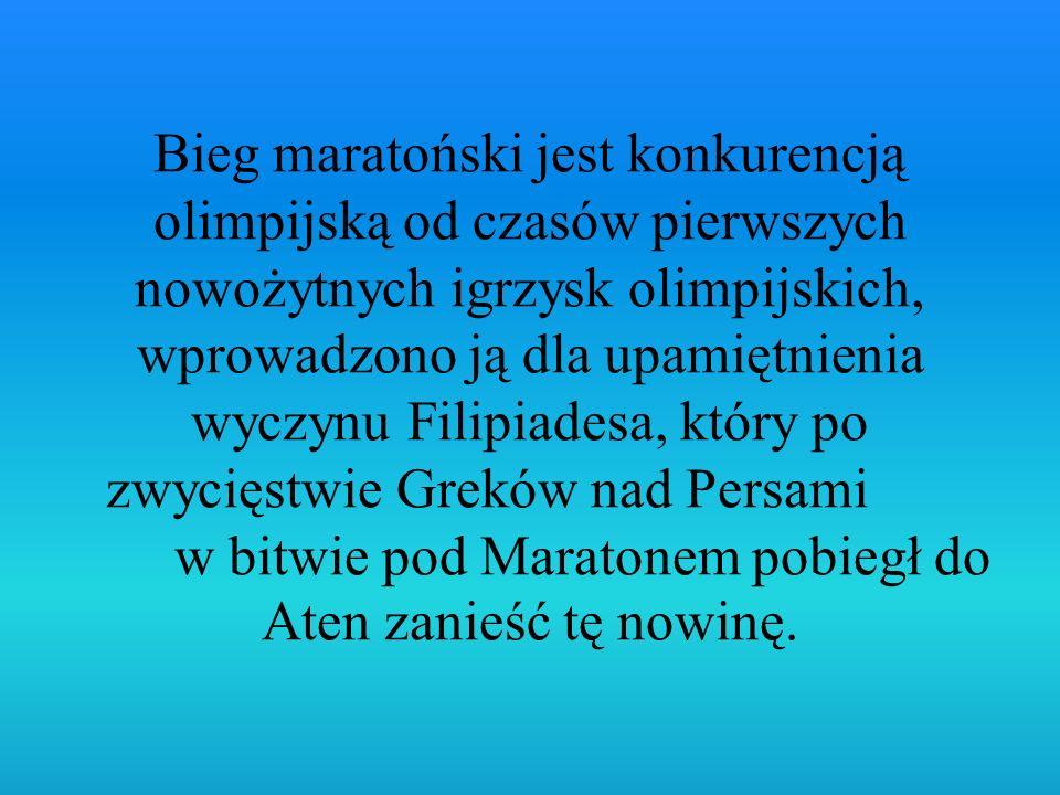 Bieg maratoński jest konkurencją olimpijską od czasów pierwszych nowożytnych igrzysk olimpijskich, wprowadzono ją dla upamiętnienia wyczynu Filipiadesa, który po zwycięstwie Greków nad Persami w bitwie pod Maratonem pobiegł do Aten zanieść tę nowinę.