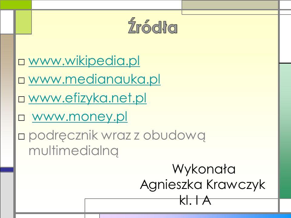 Źródła www.wikipedia.pl www.medianauka.pl www.efizyka.net.pl