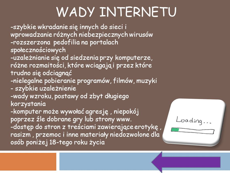 WADY INTERNETU -szybkie wkradanie się innych do sieci i wprowadzanie różnych niebezpiecznych wirusów.
