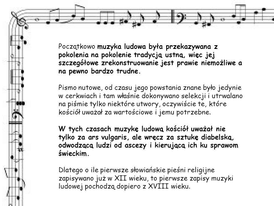 Początkowo muzyka ludowa była przekazywana z pokolenia na pokolenie tradycją ustną, więc jej szczegółowe zrekonstruowanie jest prawie niemożliwe a na pewno bardzo trudne.