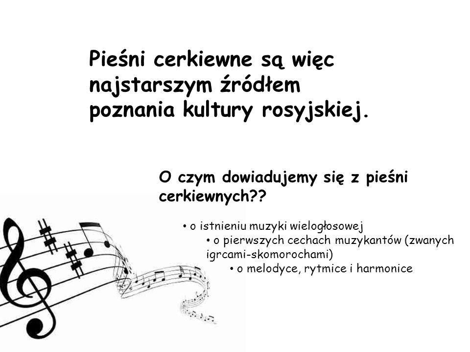 Pieśni cerkiewne są więc najstarszym źródłem poznania kultury rosyjskiej.