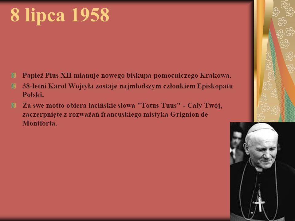 8 lipca 1958 Papież Pius XII mianuje nowego biskupa pomocniczego Krakowa. 38-letni Karol Wojtyła zostaje najmłodszym członkiem Episkopatu Polski.
