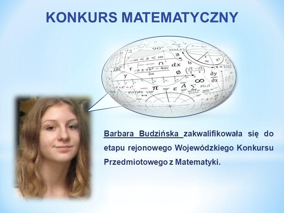 KONKURS MATEMATYCZNY Barbara Budzińska zakwalifikowała się do etapu rejonowego Wojewódzkiego Konkursu Przedmiotowego z Matematyki.