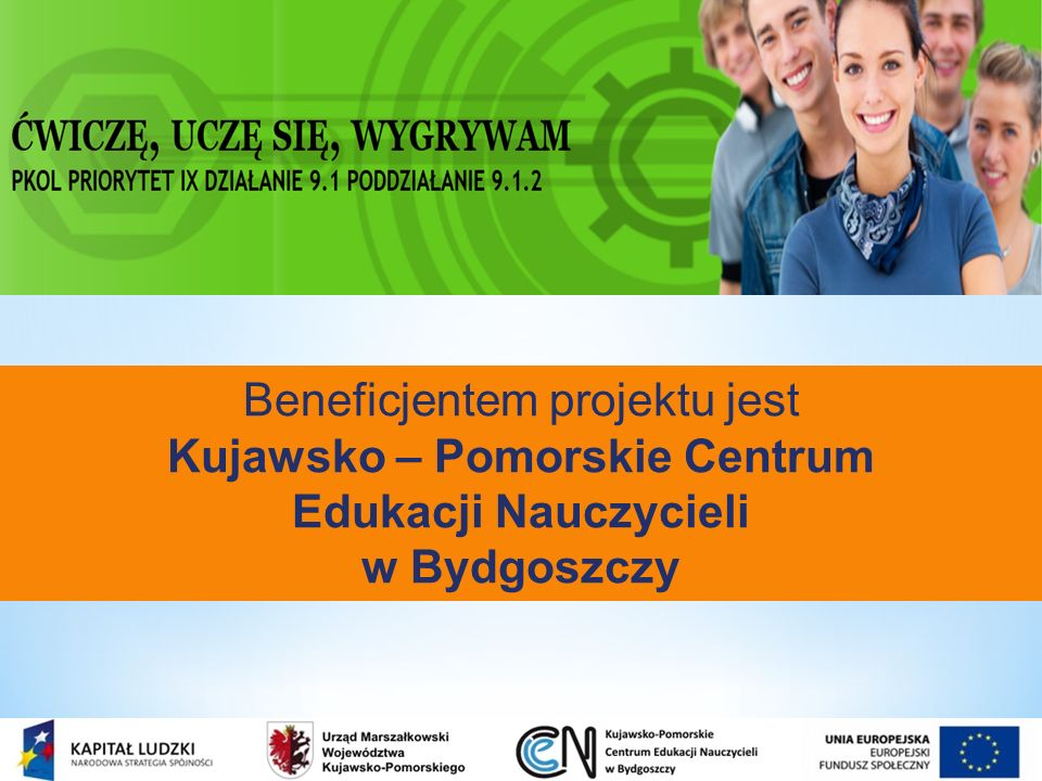 Beneficjentem projektu jest Kujawsko – Pomorskie Centrum Edukacji Nauczycieli