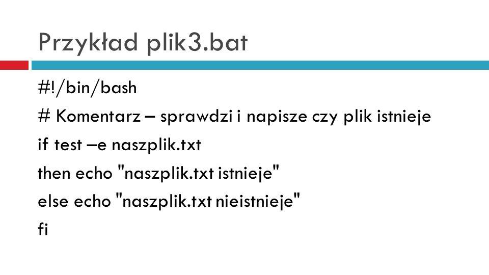Przykład plik3.bat #!/bin/bash
