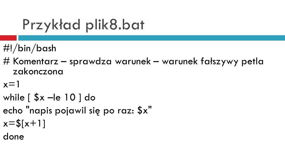 Przykład plik8.bat #!/bin/bash
