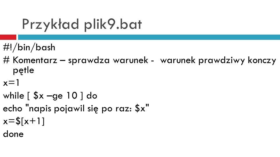 Przykład plik9.bat #!/bin/bash