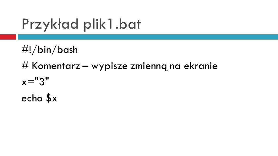 Przykład plik1.bat #!/bin/bash