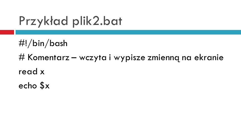 Przykład plik2.bat #!/bin/bash