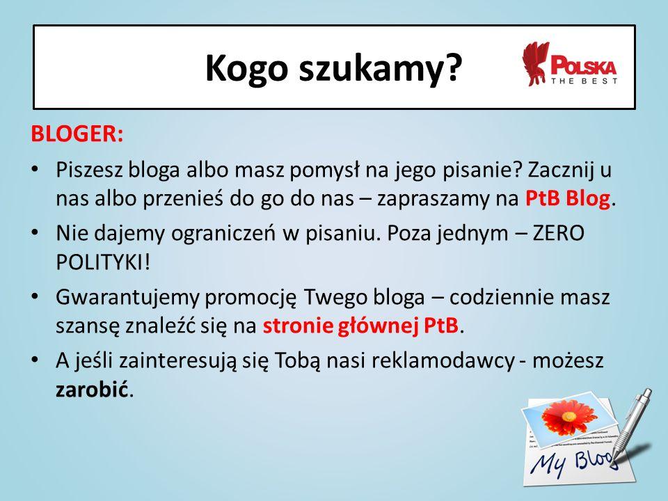 Kogo szukamy BLOGER: Piszesz bloga albo masz pomysł na jego pisanie Zacznij u nas albo przenieś do go do nas – zapraszamy na PtB Blog.