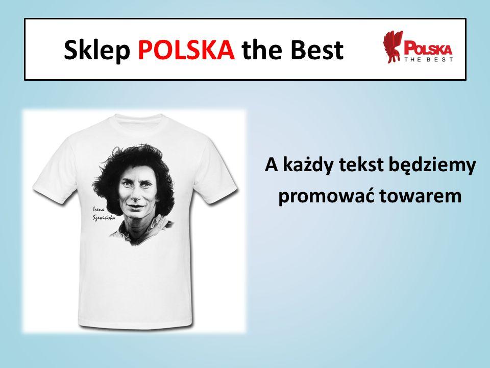 Sklep POLSKA the Best A każdy tekst będziemy promować towarem