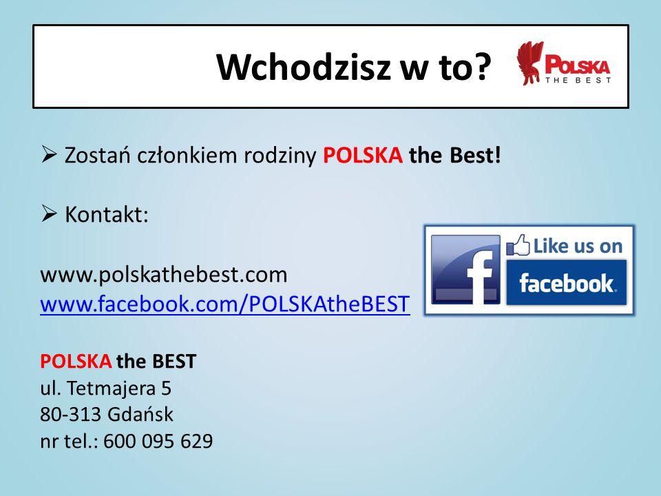 Wchodzisz w to Zostań członkiem rodziny POLSKA the Best! Kontakt: