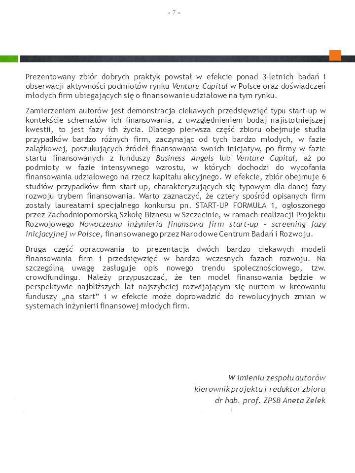 Prezentowany zbiór dobrych praktyk powstał w efekcie ponad 3-letnich badań i obserwacji aktywności podmiotów rynku Venture Capital w Polsce oraz doświadczeń młodych firm ubiegających się o finansowanie udziałowe na tym rynku.