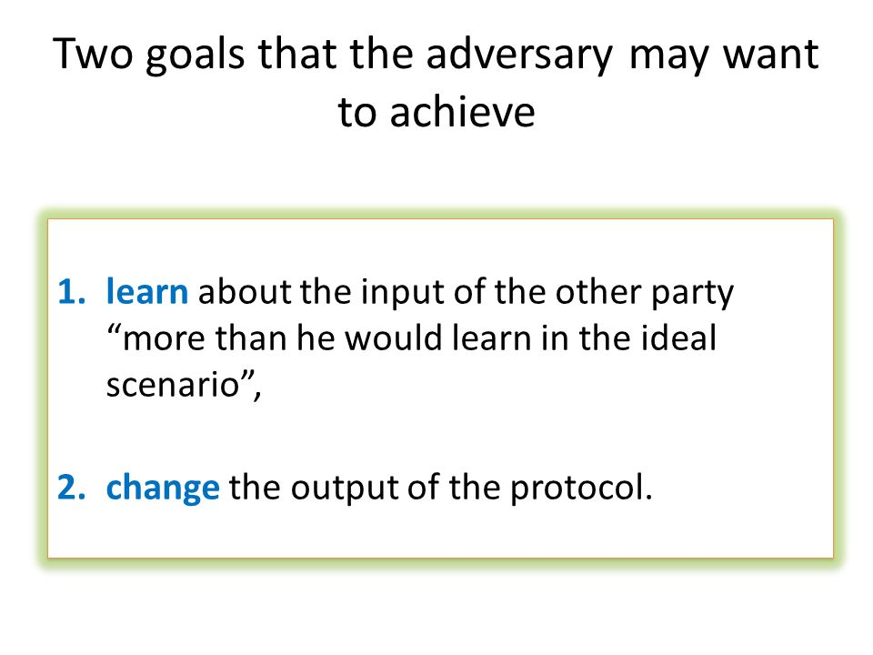 Two goals that the adversary may want to achieve