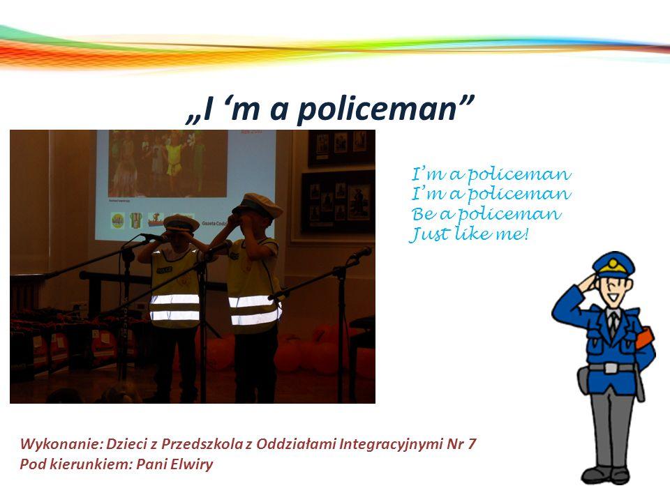 """""""I 'm a policeman I'm a policeman Be a policeman Just like me!"""