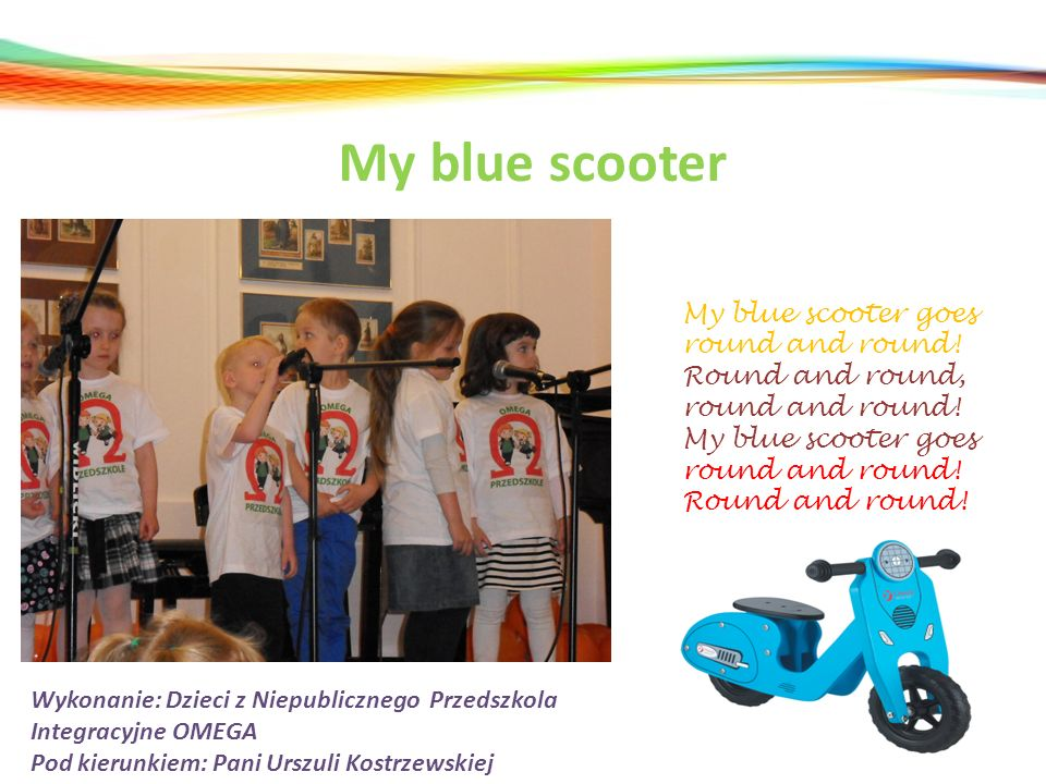 My blue scooter My blue scooter goes round and round! Round and round, round and round! My blue scooter goes round and round! Round and round!
